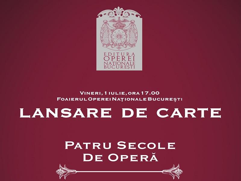 """""""Patru secole de operă – Istorie şi stiluri, personalităţi creatoare, capodopere, repertorii""""  se lansează la Opera Naţională"""