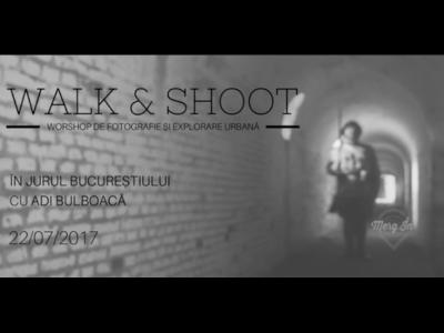 Walk & Shoot cu Adi Bulboacă