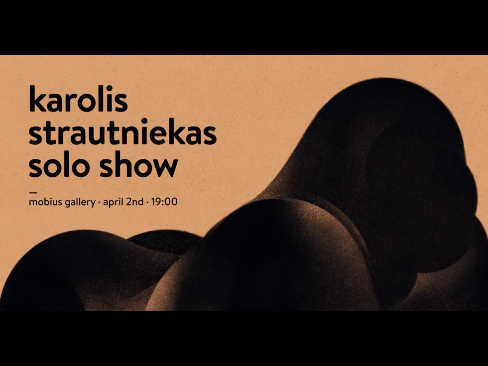 KAROLIS STRAUTNIEKAS SOLO SHOW