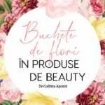 Buchete de flori în produse de beauty