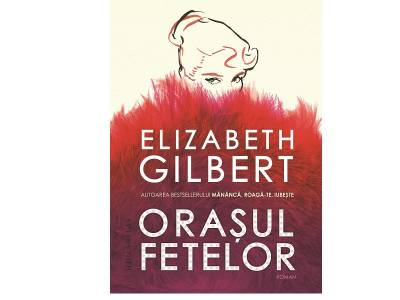Orașul fetelor de Elizabeth Gilbert
