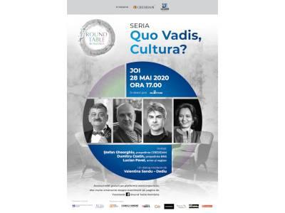 Quo Vadis, Cultura? Dialog Ștefan Gheorghiu, Dumitru Costin și Lucian Pavel, azi la Round Table România