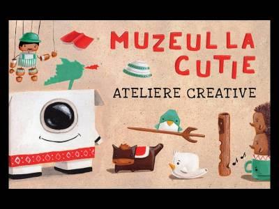 Construim Muzeul la cutie. Ateliere creative pentru copii