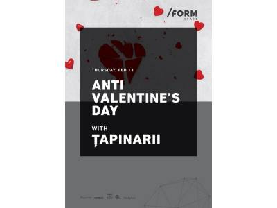 Țapinarii - Anti Valentine's Day @ /FORM Space