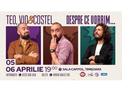 """Teo, Vio și Costel - """"Despre ce vorbim"""" @ Timișoara"""